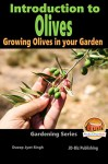 Introduction to Olives - Growing Olives in your Garden (Gardening Series Book 6) - Dueep Jyot Singh, John Davidson, Mendon Cottage Books