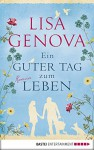 Ein guter Tag zum Leben: Roman - Lisa Genova, Veronika Dünninger