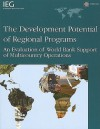 The Development Potential of Regional Programs: An Evaluation of World Bank Support of Multicountry Operations - World Bank Group, World Bank Group