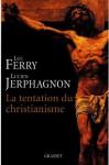 La tentation du christianisme (Collège de Philosophie) (French Edition) - Luc Ferry, Lucien Jerphagnon