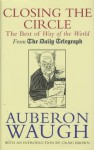 "Closing the Circle: The Best of ""Way of the World"" - Auberon Waugh"