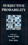 Subjective Probability - George Wright, Peter Ayton