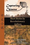 Chinese Short Stories by Revolutionary Authors - Read Chinese Literature with Detailed Footnotes, Pinyin, Summaries, and Audio (Capturing Chinese) - Kevin John Nadolny, Ivan Niu, Atula Siriwardane