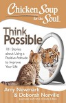 Chicken Soup for the Soul: Think Possible: 101 Stories about Using a Positive Attitude to Improve Your Life - Amy Newmark, Deborah Norville