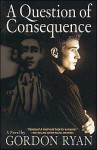 A Question of Consequence - Gordon Ryan