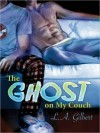 The Ghost on My Couch - L.A. Gilbert