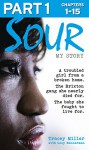Sour: My Story - Part 1 of 3: A troubled girl from a broken home. The Brixton gang she nearly died for. The baby she fought to live for. - Tracey Miller, Lucy Bannerman