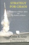 Strategy for Chaos: Revolutions in Military Affairs and the Evidence of History - Colin S. Gray, Williamson Murray