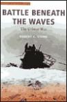 Battle Beneath the Waves: The U-Boat War - Robert Cecil Stern