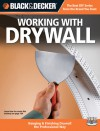 Black & Decker Working with Drywall: Hanging & Finishing Drywall the Professional Way - Editors of CPi, Creative Publishing International