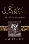 The Book of the Covenant: A Study in Biblical Interpretation and Exegesis - Martin Sicker