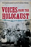 Voices from the Holocaust: First-hand Accounts from the Frontline of History - Jon E. Lewis