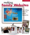 Making Family Websites: Fun & Easy Ways to Share Memories - Jenni Bidner, Jen Bidner