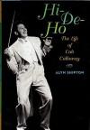Hi-De-Ho: The Life of Cab Calloway - Alyn Shipton
