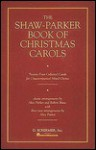 The Shaw-parker Book of Christmas Carols: Twenty-four Collected Carols for Unaccompanied Mixed Chorus - Alice Parker, Robert Shaw