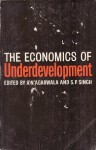 The Economics Of Underdevelopment: A Series Of Articles And Papers - Amar N. Agarwala, S.P. Singh