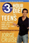 The 3-Hour Diet for Teens: Lose Weight and Feel Great in Two Weeks! - Jorge Cruise