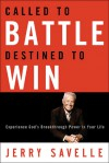 Called to Battle Destined to Win: Experience God's Breakthrough Power in Your Life - Jerry Savelle