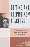Getting and Keeping New Teachers: Six Essential Steps from Recruitment to Retention - Janet D. Mulvey, Bruce S. Cooper