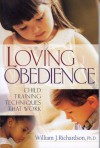 Loving Obedience: Child Training Techniques that Work - William Richardson