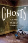 Ghosts: A Natural History: 500 Years of Searching for Proof - Roger Clarke