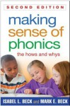 Making Sense of Phonics, Second Edition: The Hows and Whys - Isabel L Beck, Mark E Beck