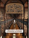 The Teeth of the Tiger: Arsene Lupin in The Teeth of the Tiger - Maurice Leblanc
