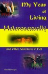 My Year of Living Heterosexually: And Other Adventures in Hell - Ronald Donaghe, Ronald L. Donaghe