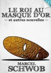 Le Roi au Masque d'or: et autres nouvelles (Classiques de l'Imaginaire) (French Edition) - Marcel Schwob