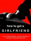 How to Get a Girlfriend - How to Attract Women, Secrets to Seduction, and Tips to Dating Beautiful Girls----Limited Edition - Vanessa Fox