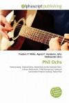 Phil Ochs - Agnes F. Vandome, John McBrewster, Sam B Miller II
