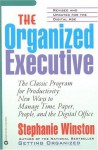 The Organized Executive: The Classic Program for Productivity: New Ways to Manage Time, Paper, People, and the Digital Office - Stephanie Winston