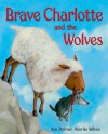 Brave Charlotte and the Wolves - Anu Stohner, Henrike Wilson