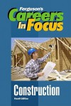 Careers In Focus: Construction (Ferguson's Careers in Focus) - Facts on File Inc.