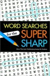 Word Searches for the Super Sharp: More Than 300 Challenging Games for Seekers - Sterling Publishing