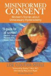 Misinformed Consent: Women's Stories About Unnecessary Hysterectomy - Lise Cloutier-Steele, Mary Anne Wyatt, Stanley West