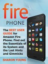 Fire Phone: The Best User Guide for Amazon Fire Phone. Find out the Essentials of its System and the Last Hints and Tricks (Fire Phone, Fire Phone Books, fire phone case) - Sharon Young