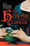 Die Heilerin von Lübeck - Kari Köster-Lösche