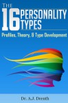 The 16 Personality Types: Profiles, Theory, & Type Development - A.J. Drenth