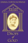 Drops of Gold - Emma Curtis Hopkins, Ruth L. Miller, Charlene M. Terranova, High Watch Fellowship