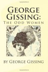 George Gissing: The Odd Women - George Gissing