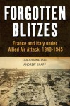 Forgotten Blitzes: France and Italy under Allied Air Attack, 1940-1945 - Andrew Knapp, Claudia Baldoli