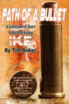 Path of a Bullet - A Collection of Short Stories featuring Ike - Tim Baker