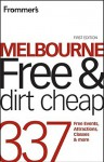 Frommer's Melbourne Free and Dirt Cheap: 320 Free Events, Attractions and More - Lee Mylne