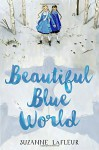Beautiful Blue World - Suzanne LaFleur