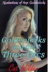 Goldenlocks and the Three Orcs: Misadventures of Aryn Goldenlocks - Cat Wilder