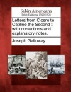 Letters from Cicero to Catiline the Second: With Corrections and Explanatory Notes. - Joseph Galloway