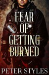 Fear of Getting Burned (Eternal Flame Book 1) - Peter Styles