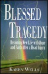 Blessed Tragedy: Restoring New Life With Hope And Faith After A Head Injury - Karen Wells