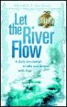 Let the River Flow: A Daily Devotional to Take You Deeper with God - J. Lee Grady